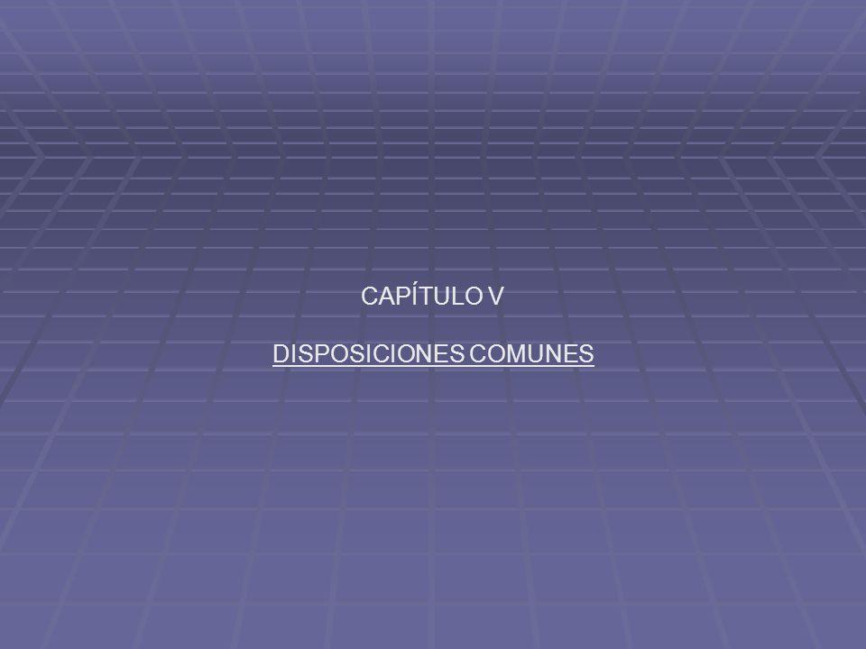 CAPÍTULO V DISPOSICIONES COMUNES