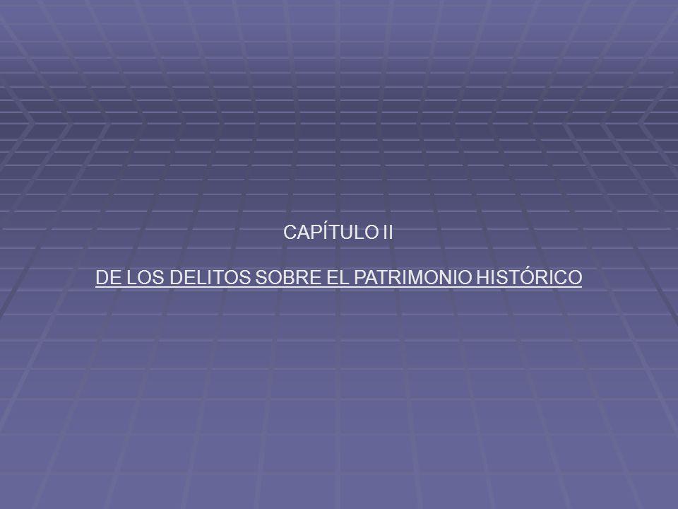CAPÍTULO II DE LOS DELITOS SOBRE EL PATRIMONIO HISTÓRICO