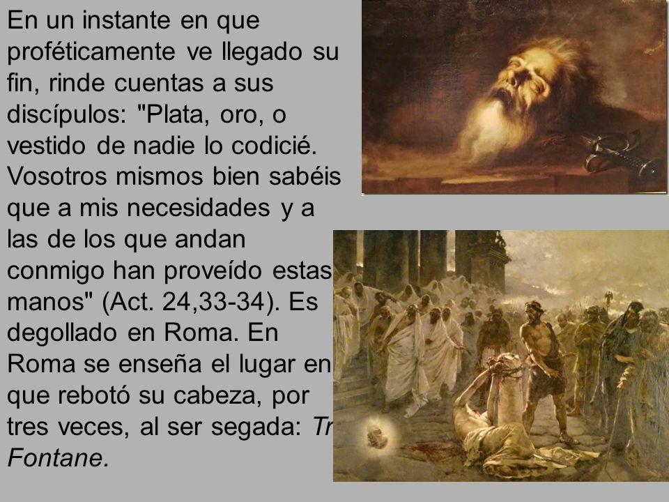 En un instante en que proféticamente ve llegado su fin, rinde cuentas a sus discípulos: Plata, oro, o vestido de nadie lo codicié.