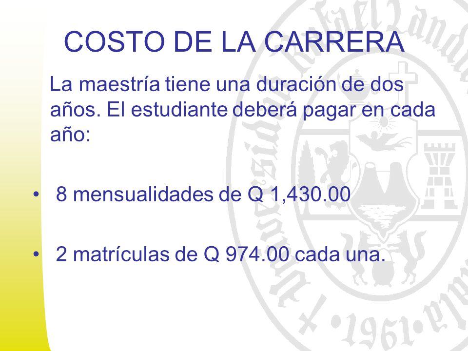 COSTO DE LA CARRERA La maestría tiene una duración de dos años.