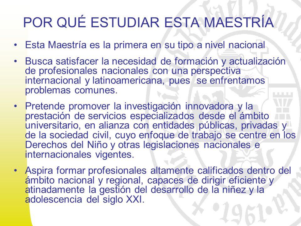 POR QUÉ ESTUDIAR ESTA MAESTRÍA Esta Maestría es la primera en su tipo a nivel nacional Busca satisfacer la necesidad de formación y actualización de profesionales nacionales con una perspectiva internacional y latinoamericana, pues se enfrentamos problemas comunes.
