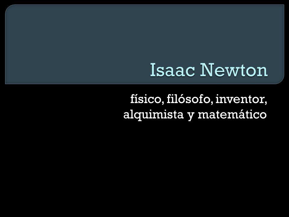 físico, filósofo, inventor, alquimista y matemático