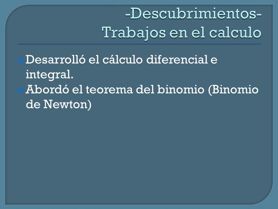  Desarrolló el cálculo diferencial e integral.  Abordó el teorema del binomio (Binomio de Newton)