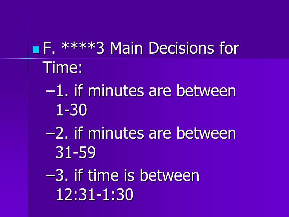 F. ****3 Main Decisions for Time: F. ****3 Main Decisions for Time: –1.
