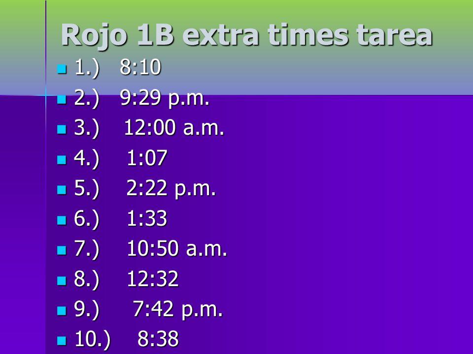 Rojo 1B extra times tarea 1.) 8:10 1.) 8:10 2.) 9:29 p.m.