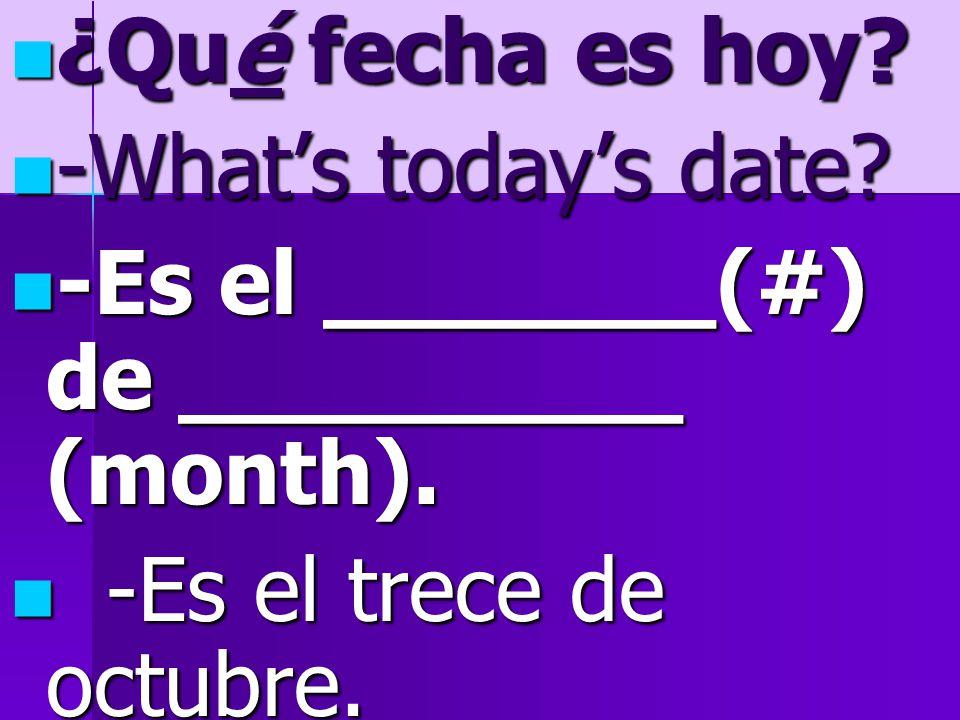 ¿Qué fecha es hoy. ¿Qué fecha es hoy. -What's today's date.