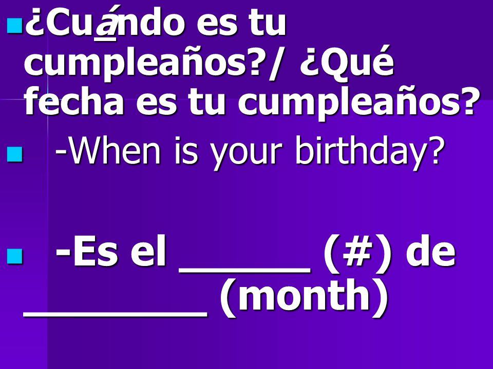 ¿Cuándo es tu cumpleaños / ¿Qué fecha es tu cumpleaños.