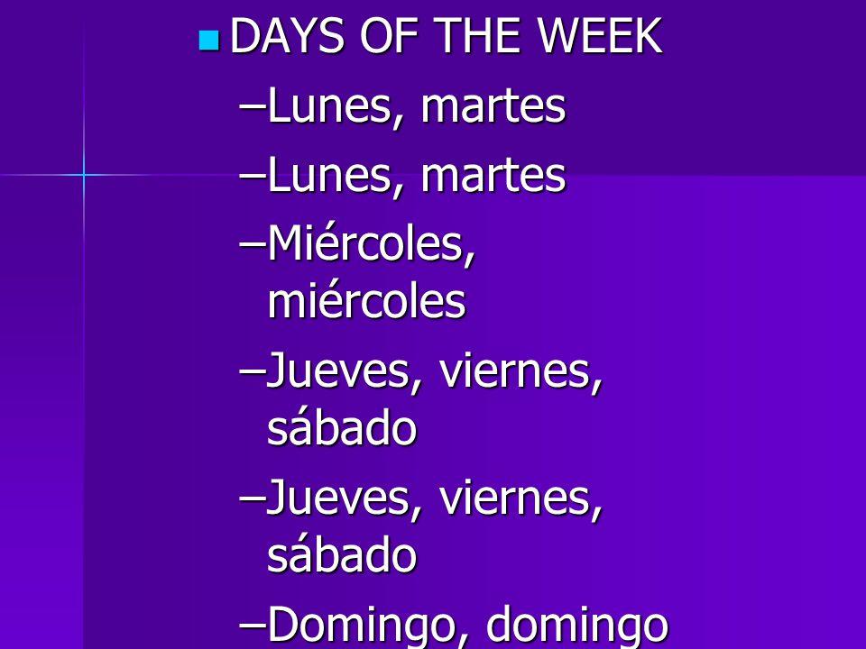 DAYS OF THE WEEK DAYS OF THE WEEK –Lunes, martes –Miércoles, miércoles –Jueves, viernes, sábado –Domingo, domingo