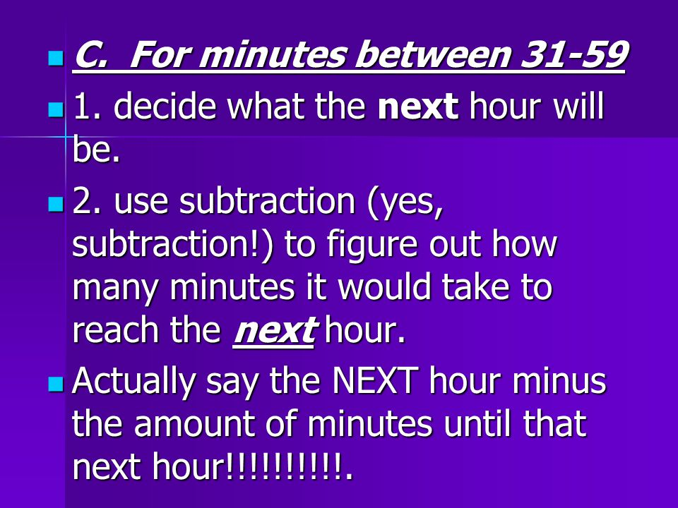 C. For minutes between 31-59 C. For minutes between 31-59 1.