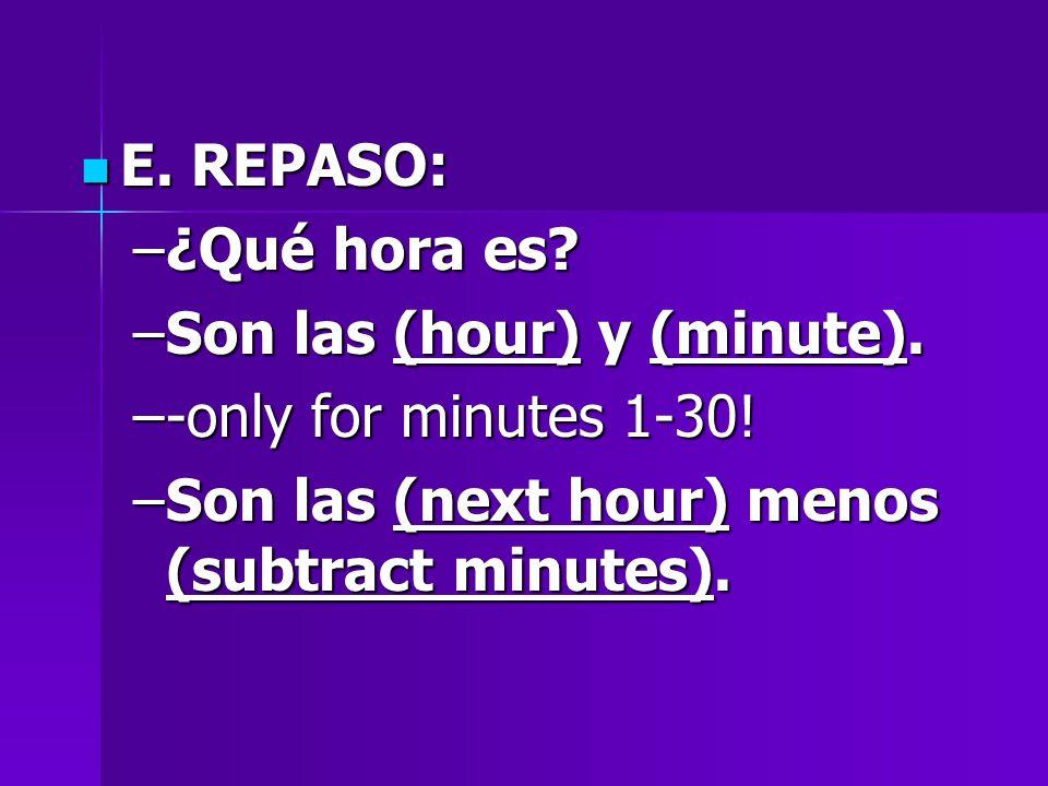 E. REPASO: E. REPASO: –¿Qué hora es. –Son las (hour) y (minute).