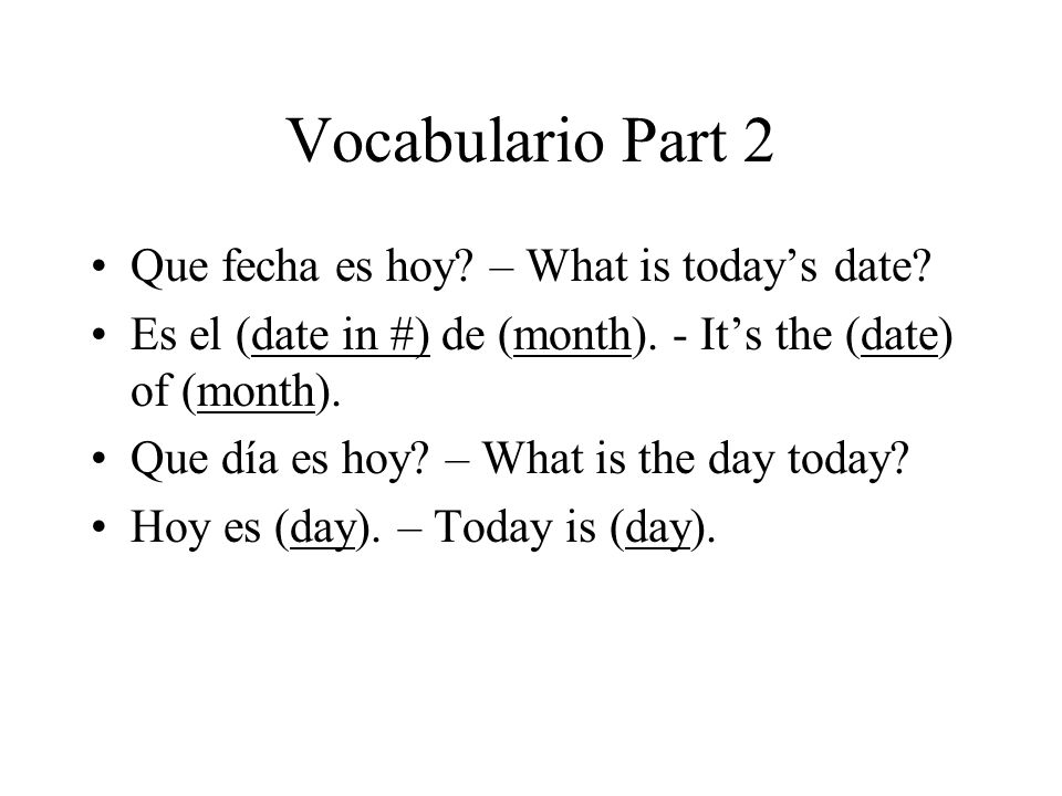 Vocabulario Part 2 Que fecha es hoy. – What is today's date.
