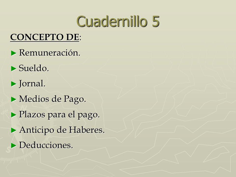 Cuadernillo 5 CONCEPTO DE : ► Remuneración. ► Sueldo.