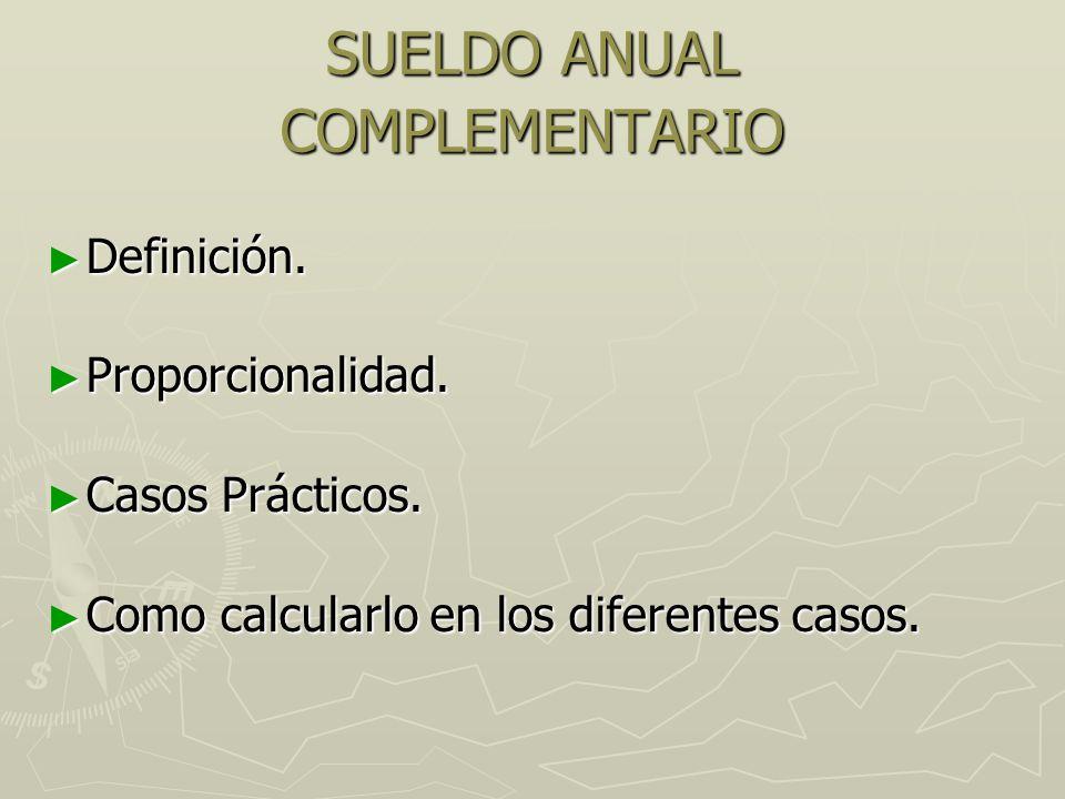 SUELDO ANUAL COMPLEMENTARIO ► Definición. ► Proporcionalidad.