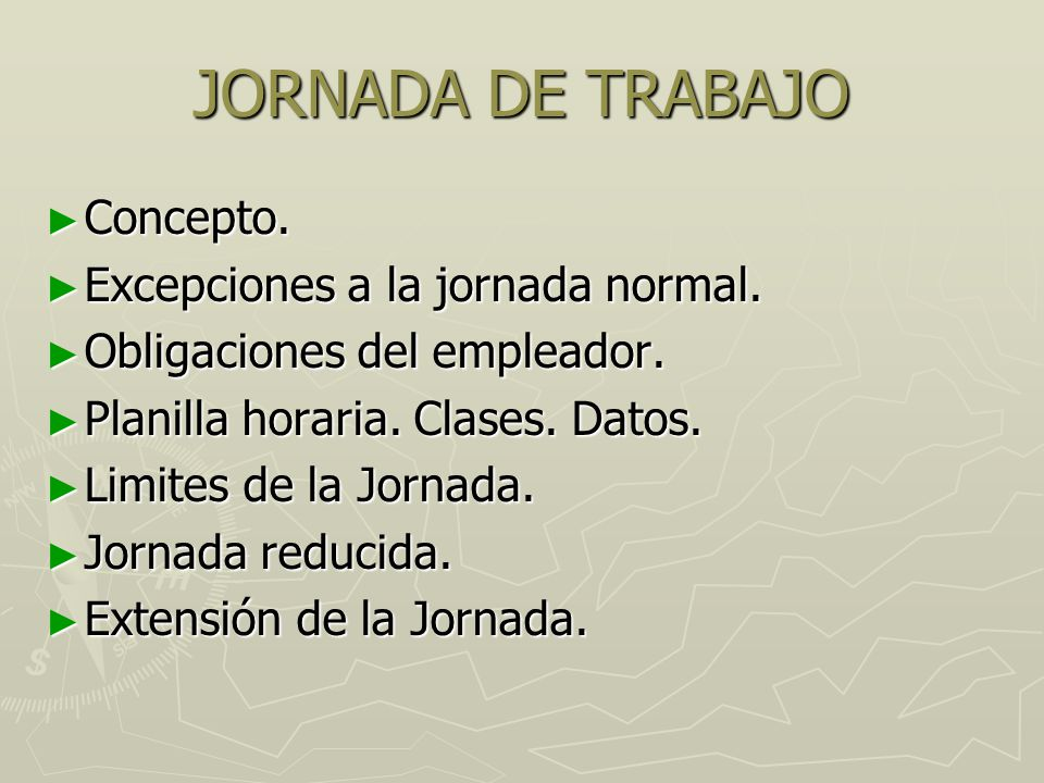 JORNADA DE TRABAJO ► Concepto. ► Excepciones a la jornada normal.