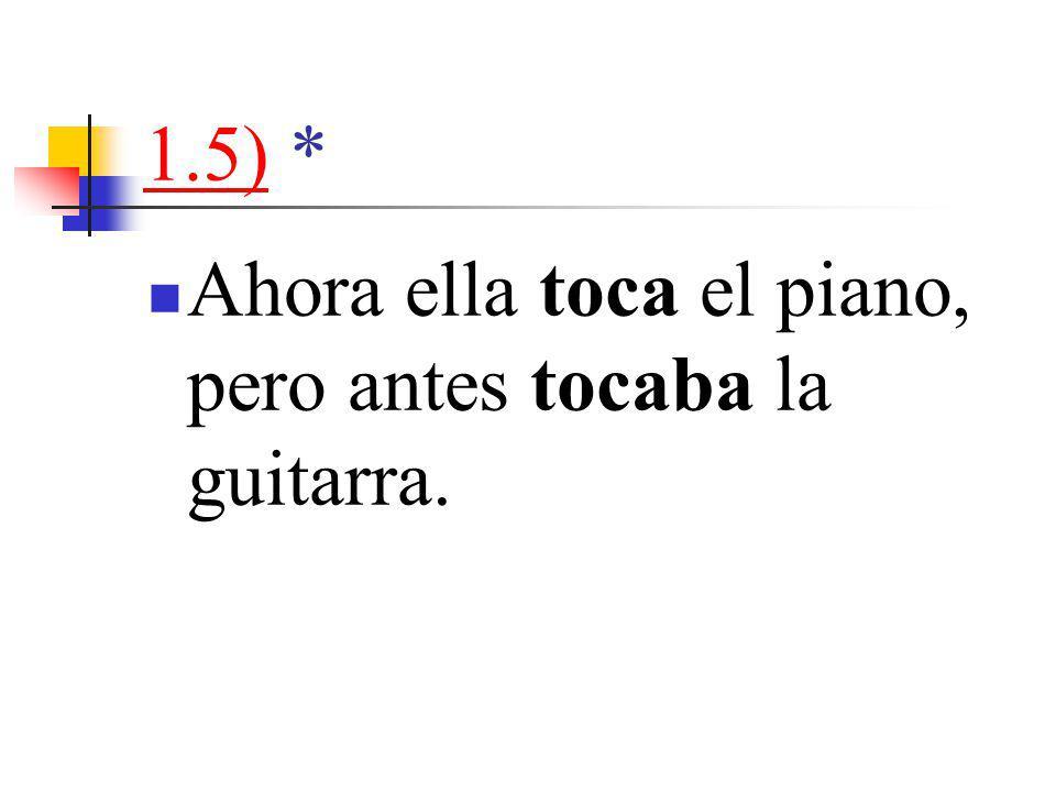 1.5)1.5) * Ahora ella toca el piano, pero antes tocaba la guitarra.