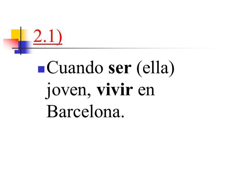 2.1) Cuando ser (ella) joven, vivir en Barcelona.