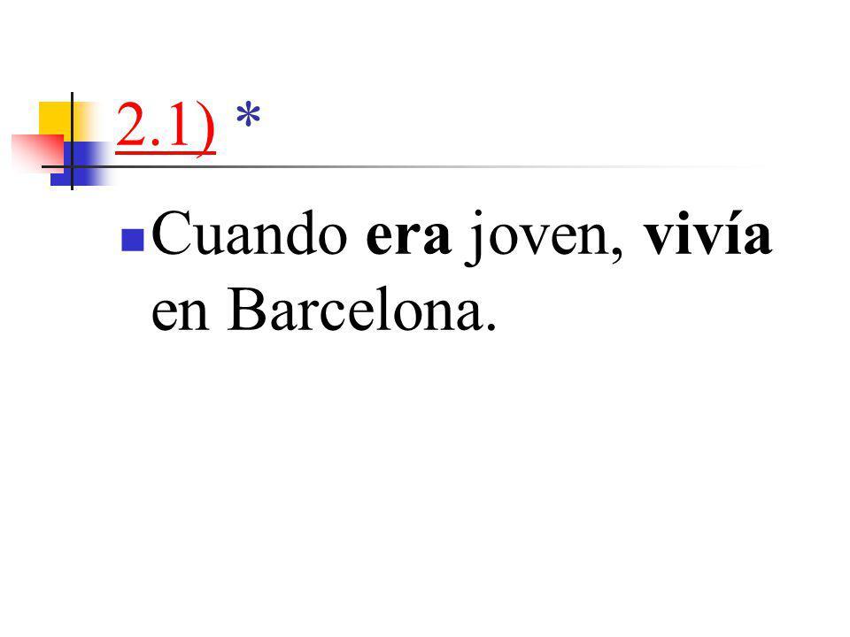 2.1)2.1) * Cuando era joven, vivía en Barcelona.