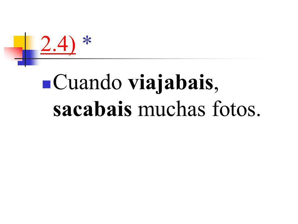 2.4)2.4) * Cuando viajabais, sacabais muchas fotos.