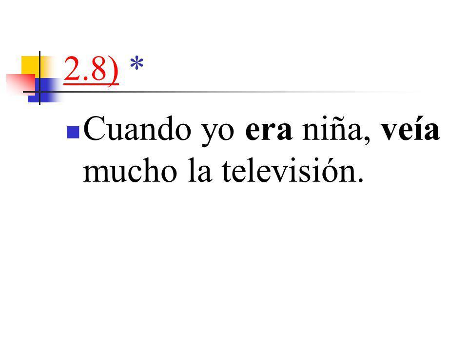 2.8)2.8) * Cuando yo era niña, veía mucho la televisión.