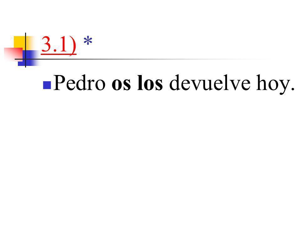 3.1)3.1) * Pedro os los devuelve hoy.