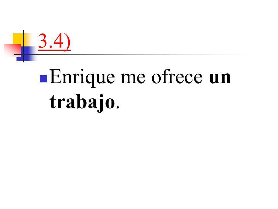 3.4) Enrique me ofrece un trabajo.