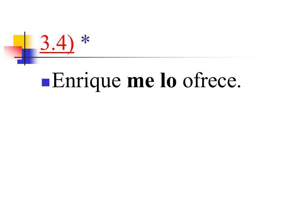 3.4)3.4) * Enrique me lo ofrece.