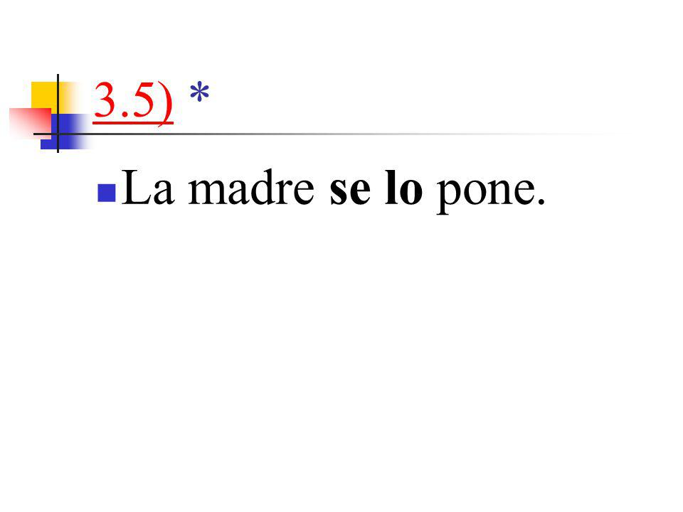 3.5)3.5) * La madre se lo pone.