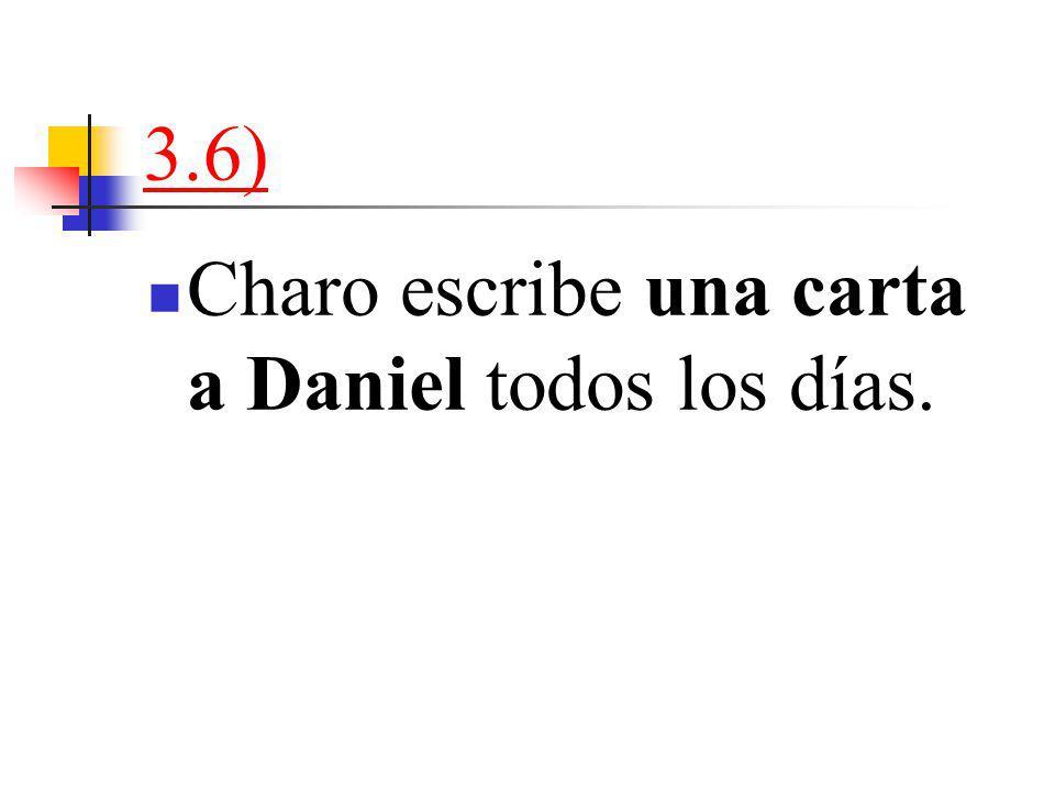 3.6) Charo escribe una carta a Daniel todos los días.