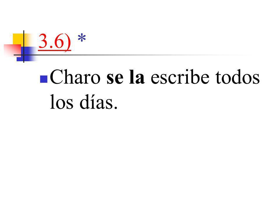 3.6)3.6) * Charo se la escribe todos los días.