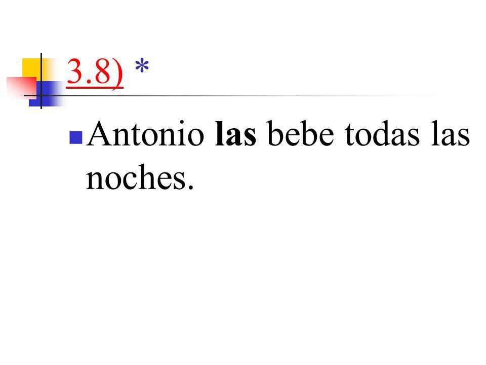 3.8)3.8) * Antonio las bebe todas las noches.