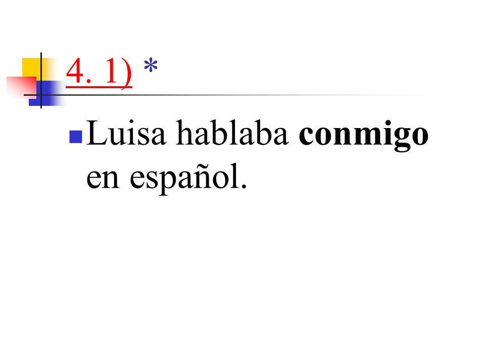 4. 1)4. 1) * Luisa hablaba conmigo en español.