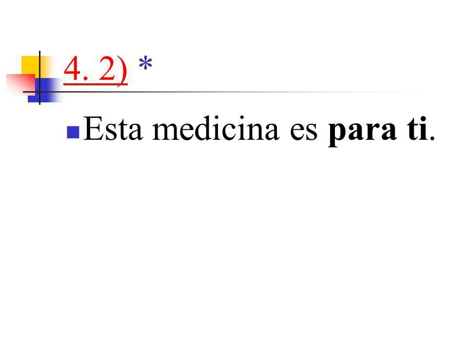 4. 2)4. 2) * Esta medicina es para ti.