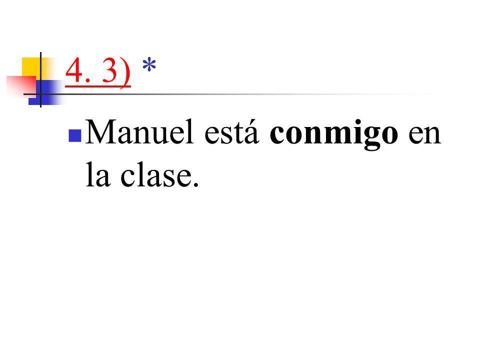 4. 3)4. 3) * Manuel está conmigo en la clase.