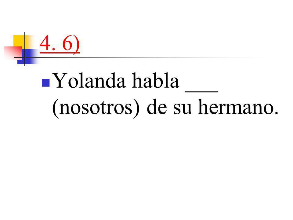 4. 6) Yolanda habla ___ (nosotros) de su hermano.