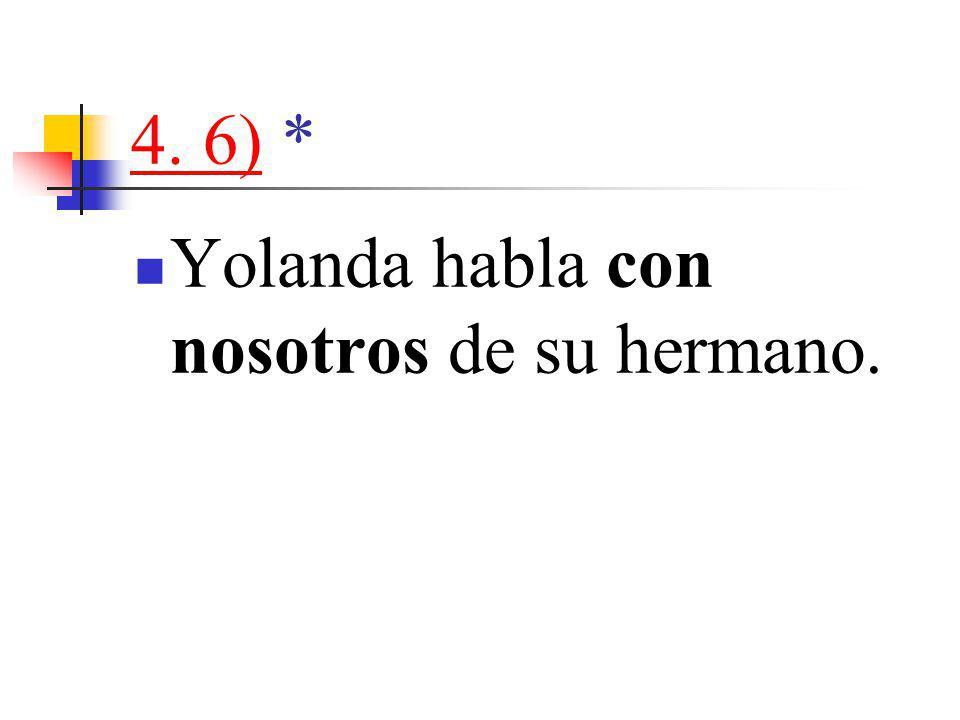 4. 6)4. 6) * Yolanda habla con nosotros de su hermano.