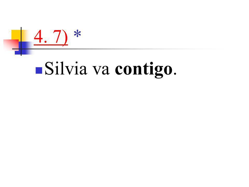 4. 7)4. 7) * Silvia va contigo.