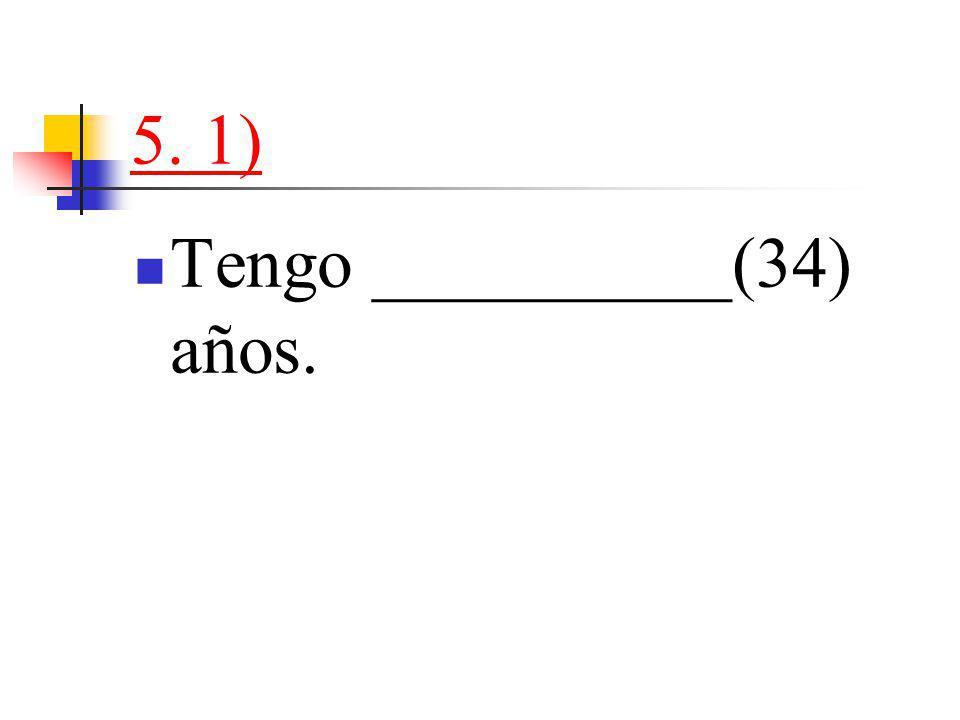 5. 1) Tengo __________(34) años.