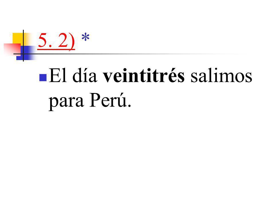 5. 2)5. 2) * El día veintitrés salimos para Perú.