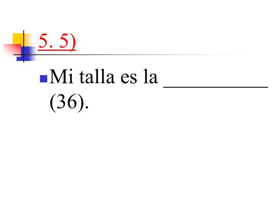 5. 5) Mi talla es la __________ (36).