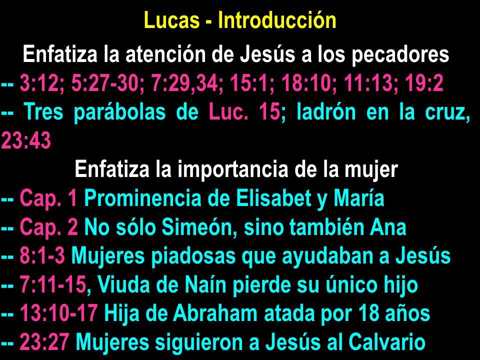 Lucas - Introducción Enfatiza la atención de Jesús a los pecadores -- 3:12; 5:27-30; 7:29,34; 15:1; 18:10; 11:13; 19:2 -- Tres parábolas de Luc.