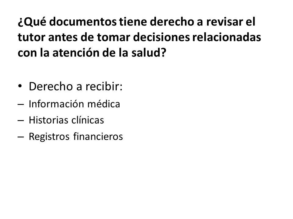 ¿Qué documentos tiene derecho a revisar el tutor antes de tomar decisiones relacionadas con la atención de la salud.