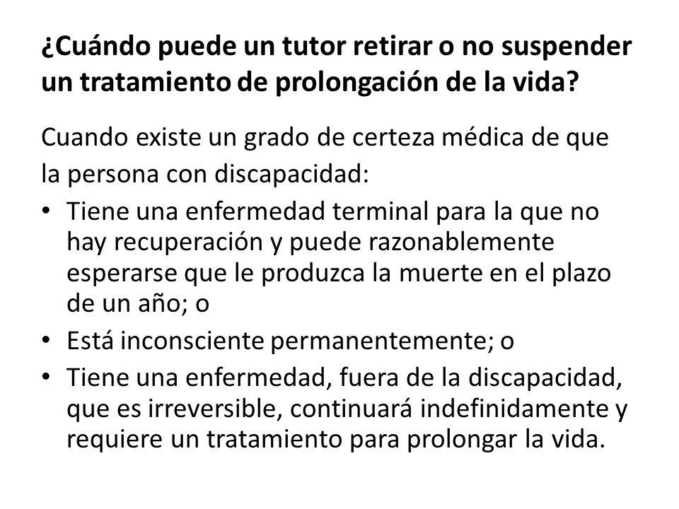 ¿Cuándo puede un tutor retirar o no suspender un tratamiento de prolongación de la vida.