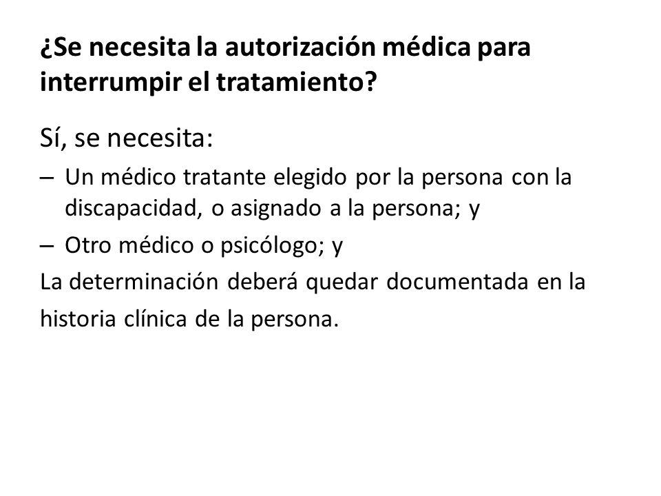 ¿Se necesita la autorización médica para interrumpir el tratamiento.