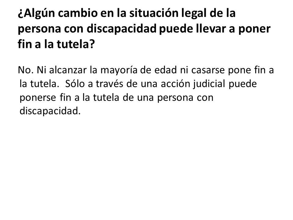 ¿Algún cambio en la situación legal de la persona con discapacidad puede llevar a poner fin a la tutela.