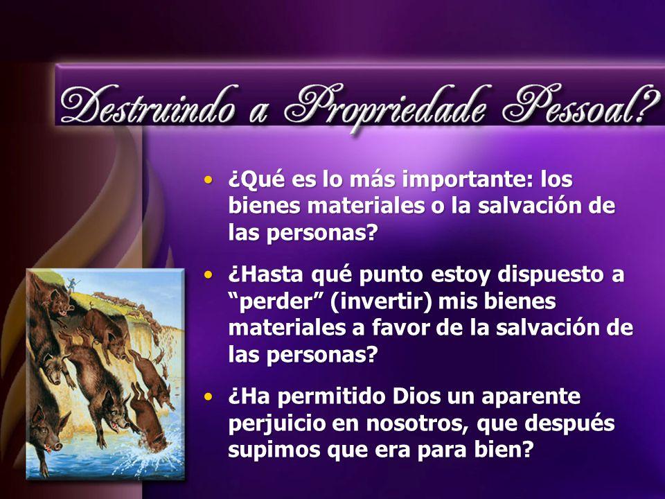 ¿Qué es lo más importante: los bienes materiales o la salvación de las personas ¿Qué es lo más importante: los bienes materiales o la salvación de las personas.