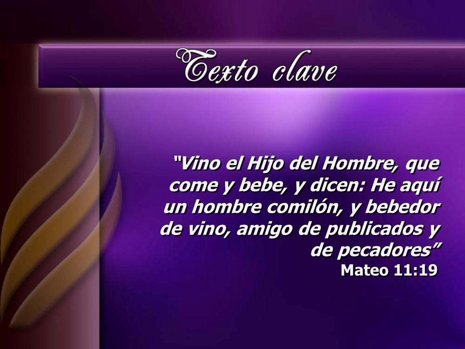 Vino el Hijo del Hombre, que come y bebe, y dicen: He aquí un hombre comilón, y bebedor de vino, amigo de publicados y de pecadores Mateo 11:19