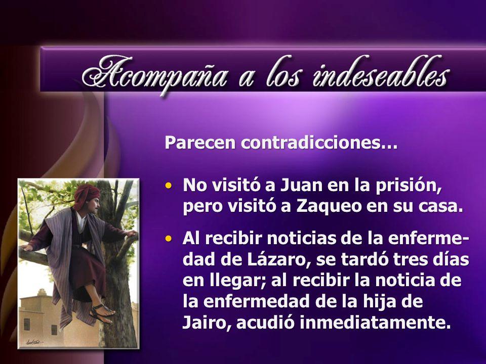 Parecen contradicciones… No visitó a Juan en la prisión, pero visitó a Zaqueo en su casa.No visitó a Juan en la prisión, pero visitó a Zaqueo en su casa.