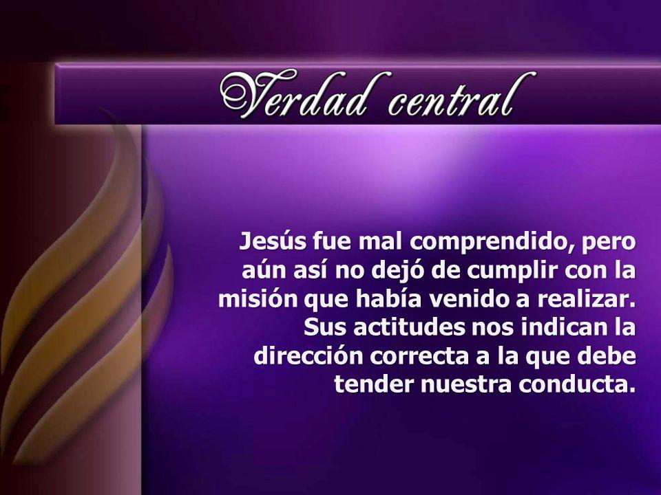 Jesús fue mal comprendido, pero aún así no dejó de cumplir con la misión que había venido a realizar.