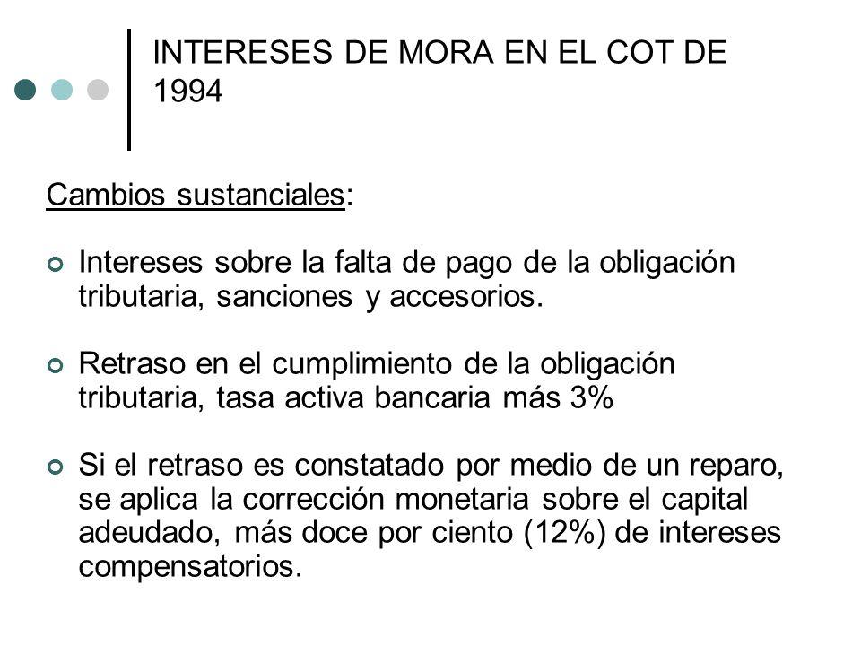 INTERESES DE MORA EN EL COT DE 1994 Cambios sustanciales: Intereses sobre la falta de pago de la obligación tributaria, sanciones y accesorios.