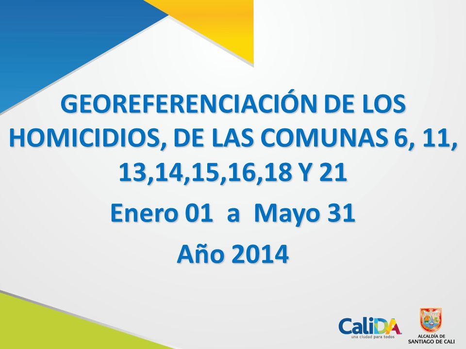 GEOREFERENCIACIÓN DE LOS HOMICIDIOS, DE LAS COMUNAS 6, 11, 13,14,15,16,18 Y 21 Enero 01 a Mayo 31 Año 2014